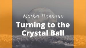 Market Thoughts Turning To The Crystal Ball