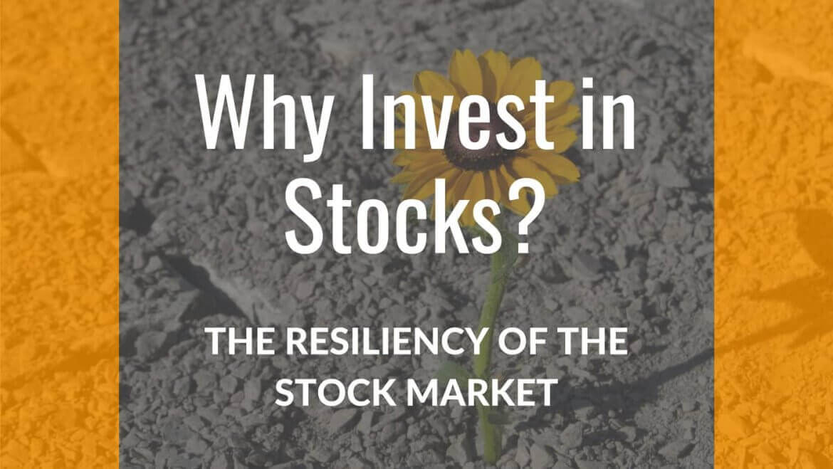 Why Invest In Stocks – The Resiliency Of The Stock Market